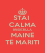 STAI  CALMA BRIDEZILLA MAINE TE MARITI - Personalised Poster A4 size