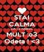 STAI CALMA CA TE IUBESC MULT :o3 Odeta ! <3 - Personalised Poster A4 size