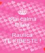 Stai calma Deea ca si  Raulica TE IUBESTE ! - Personalised Poster A4 size