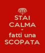 STAI CALMA e fatti una SCOPATA - Personalised Poster A4 size