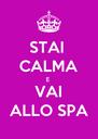 STAI  CALMA E  VAI ALLO SPA - Personalised Poster A4 size