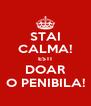 STAI CALMA! ESTI DOAR O PENIBILA! - Personalised Poster A4 size