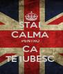 STAI  CALMA  PENTRU  CA  TE IUBESC  - Personalised Poster A4 size
