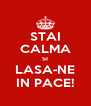 STAI CALMA SI LASA-NE IN PACE! - Personalised Poster A4 size