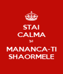 STAI CALMA SI MANANCA-TI SHAORMELE - Personalised Poster A4 size