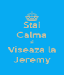 Stai Calma si Viseaza la Jeremy - Personalised Poster A4 size