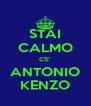 STAI CALMO C'E' ANTONIO KENZO - Personalised Poster A4 size