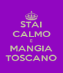 STAI CALMO E MANGIA TOSCANO - Personalised Poster A4 size