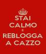 STAI CALMO E REBLOGGA A CAZZO - Personalised Poster A4 size