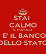 STAI  CALMO IL POPOLO NON E' IL BANCOMAT DELLO STATO - Personalised Poster A4 size