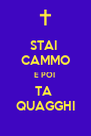 STAI  CAMMO E POI  TA  QUAGGHI - Personalised Poster A4 size