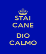 STAI CANE  DIO CALMO - Personalised Poster A4 size