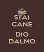 STAI CANE  DIO DALMO - Personalised Poster A4 size