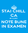STAI CHILL  CA AI LUAT  NOTE BUNE IN EXAMEN - Personalised Poster A4 size