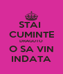 STAI  CUMINTE DRAGUTO O SA VIN INDATA - Personalised Poster A4 size