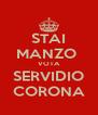 STAI MANZO  VOTA SERVIDIO CORONA - Personalised Poster A4 size