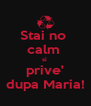 Stai no  calm  si  prive' dupa Maria! - Personalised Poster A4 size