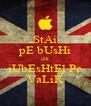 StAi pE bUsHi sHi iUbEsHtEl Pe VaLiK - Personalised Poster A4 size