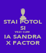 STAI POTOL SI VEZI CUM  IA SANDRA X FACTOR - Personalised Poster A4 size