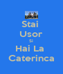 Stai  Usor Si Hai La  Caterinca - Personalised Poster A4 size