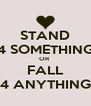 STAND 4 SOMETHING OR  FALL 4 ANYTHING - Personalised Poster A4 size