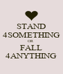 STAND 4SOMETHING OR  FALL 4ANYTHING - Personalised Poster A4 size