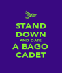 STAND DOWN AND DATE A BAGO CADET - Personalised Poster A4 size