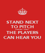 STAND NEXT TO PITCH FORGET THAT THE PLAYERS CAN HEAR YOU - Personalised Poster A4 size