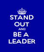 STAND OUT AND BE A  LEADER - Personalised Poster A4 size