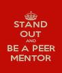 STAND OUT AND BE A PEER MENTOR - Personalised Poster A4 size