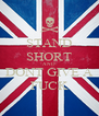 STAND SHORT AND DONT GIVE A FUCK - Personalised Poster A4 size