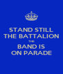 STAND STILL THE BATTALION THE BAND IS ON PARADE - Personalised Poster A4 size