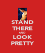 STAND THERE AND LOOK PRETTY - Personalised Poster A4 size