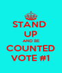 STAND  UP AND BE COUNTED VOTE #1 - Personalised Poster A4 size