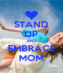 STAND UP AND EMBRACE MOM - Personalised Poster A4 size