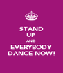 STAND UP AND EVERYBODY DANCE NOW! - Personalised Poster A4 size