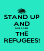 STAND UP AND GO FOR THE REFUGEES! - Personalised Poster A4 size