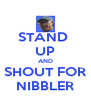 STAND  UP AND SHOUT FOR NIBBLER - Personalised Poster A4 size