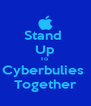 Stand  Up To  Cyberbulies  Together - Personalised Poster A4 size