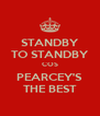 STANDBY TO STANDBY COS PEARCEY'S THE BEST - Personalised Poster A4 size