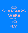STARSHIPS WERE MEANT TO FLY! - Personalised Poster A4 size