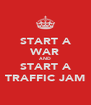 START A WAR AND START A TRAFFIC JAM - Personalised Poster A4 size