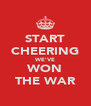 START CHEERING WE'VE WON THE WAR - Personalised Poster A4 size