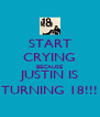 START CRYING BECAUSE JUSTIN IS TURNING 18!!! - Personalised Poster A4 size