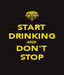 START DRINKING AND DON'T STOP - Personalised Poster A4 size
