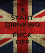 START DRINKING OR FUCK OFF - Personalised Poster A4 size