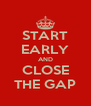 START EARLY AND CLOSE THE GAP - Personalised Poster A4 size