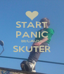 START PANIC BECAUSE SKUTER  - Personalised Poster A4 size