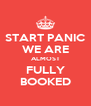 START PANIC WE ARE ALMOST FULLY BOOKED - Personalised Poster A4 size