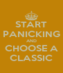 START PANICKING AND CHOOSE A CLASSIC - Personalised Poster A4 size